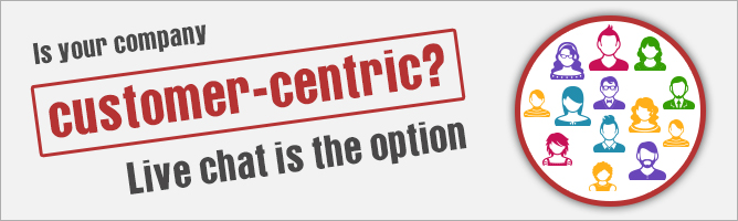 Is Your Company Customer-Centric? Live Chat Is the Option
