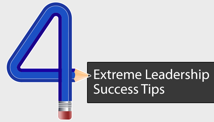 4 Extreme Leadership Success Tips