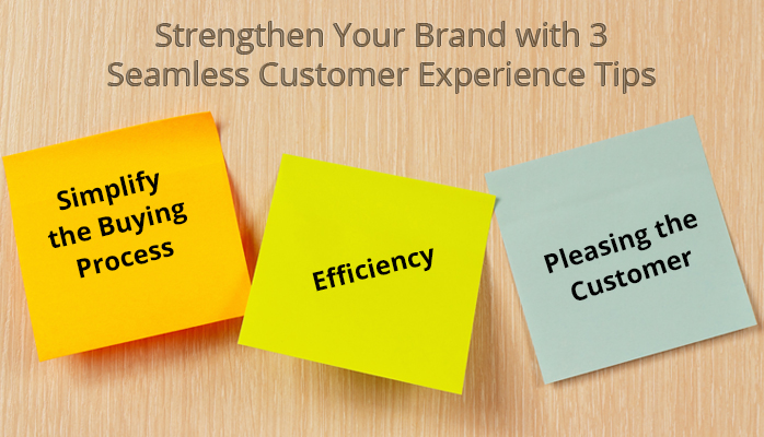 Strengthen Your Brand with 3 Seamless Customer Experience Tips