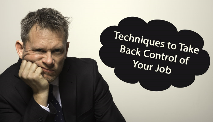 Three Techniques to Take Back Control of Your Job