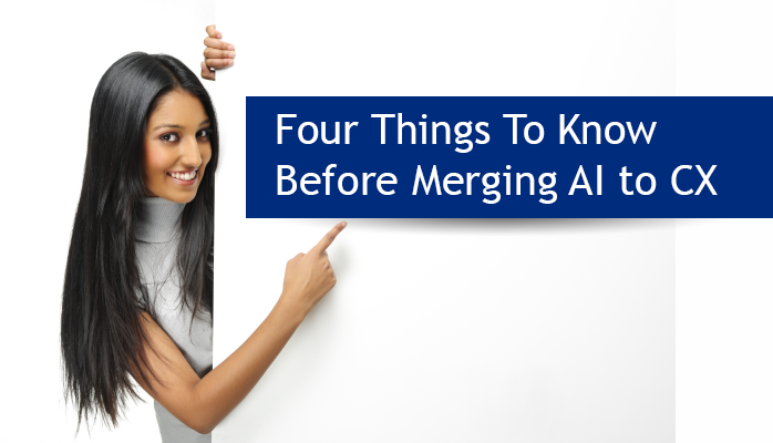 Four Things to Know Before Merging AI to CX