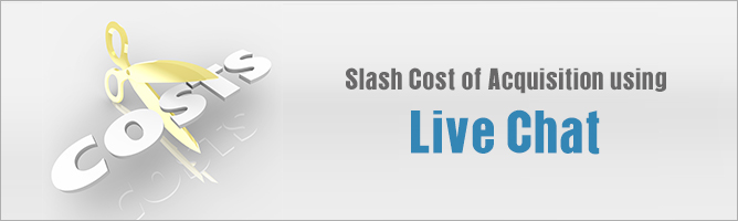 Slash Cost of Acquisition using Live Chat