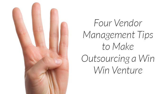 Four Vendor Management Tips to Make Outsourcing a Win-Win Venture
