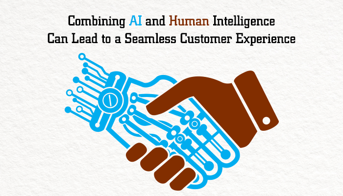 Combining AI and Human Intelligence Can Lead to a Seamless Customer Experience