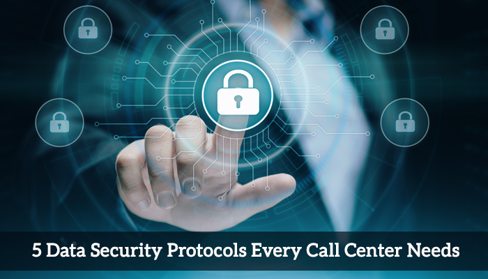 Five (5) Basic Data Security Protocols Every Call Center Should Have