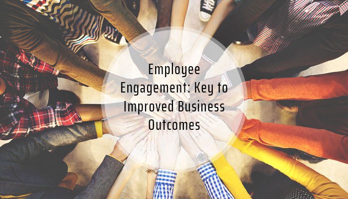 Employee Engagement: Key to Improved Business Outcomes