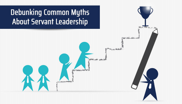 Debunking Common Myths About Servant Leadership