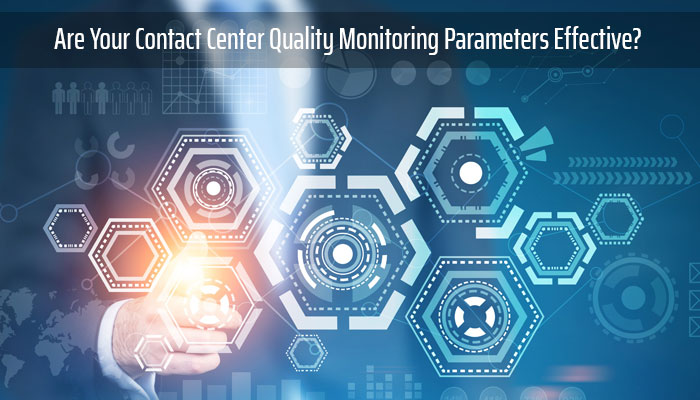 Are Your Contact Center Quality Monitoring Parameters Effective?