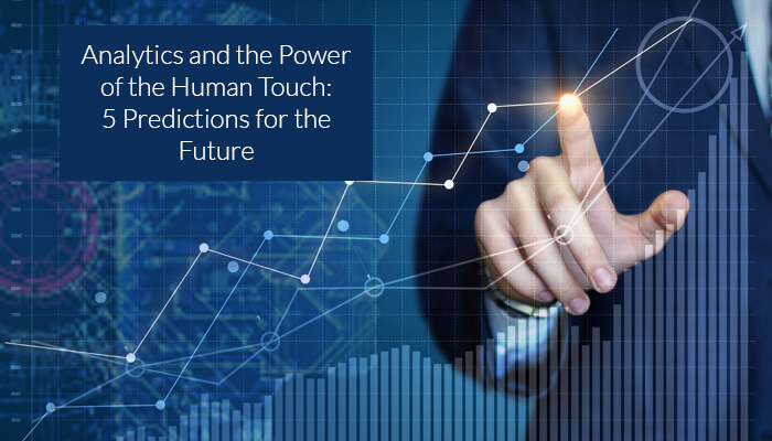 Analytics and the Power of the Human Touch: 5 Predictions for the Future